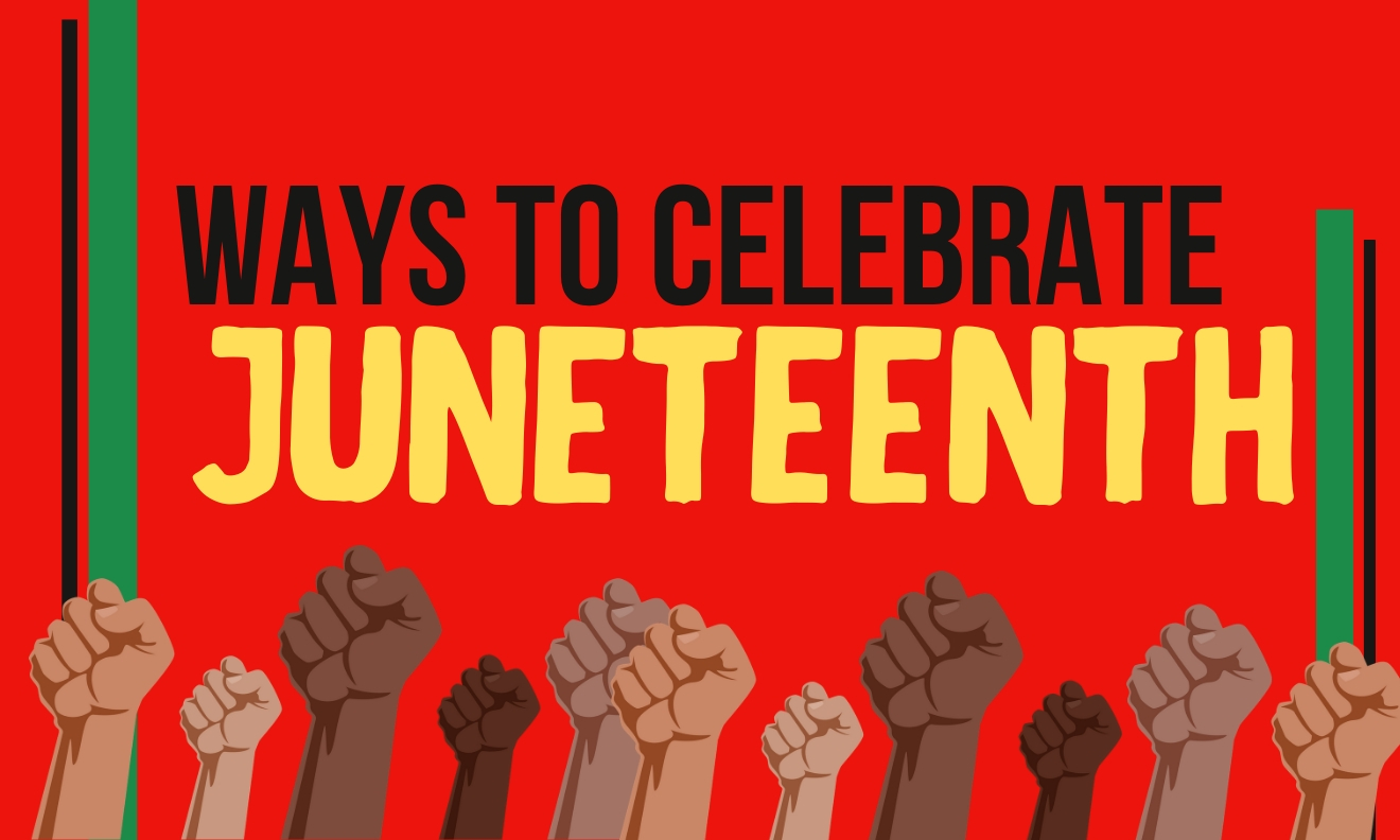 Ways To Celebrate Juneteenth